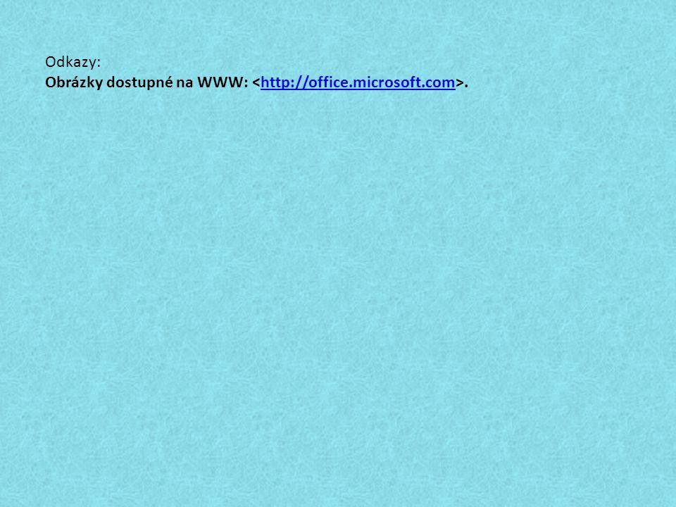Odkazy: Obrázky dostupné na WWW:.http://office.microsoft.com
