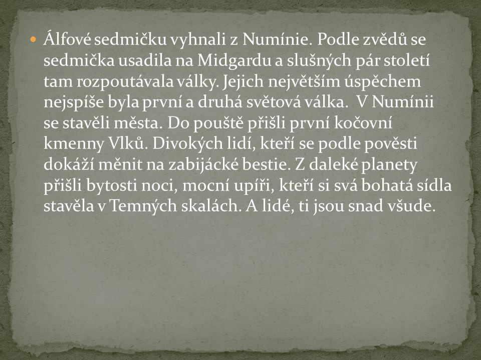 Álfové sedmičku vyhnali z Numínie. Podle zvědů se sedmička usadila na Midgardu a slušných pár století tam rozpoutávala války. Jejich největším úspěche