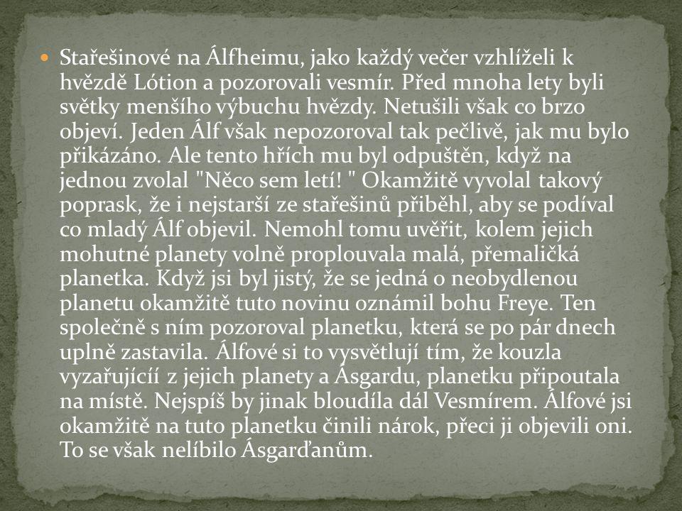 Stařešinové na Álfheimu, jako každý večer vzhlíželi k hvězdě Lótion a pozorovali vesmír. Před mnoha lety byli světky menšího výbuchu hvězdy. Netušili