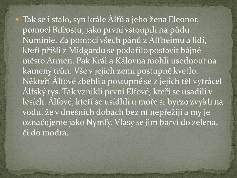 Tak se i stalo, syn krále Álfů a jeho žena Eleonor, pomocí Bifrostu, jako první vstoupili na půdu Numínie. Za pomocí všech pánů z Álfheimu a lidí, kte