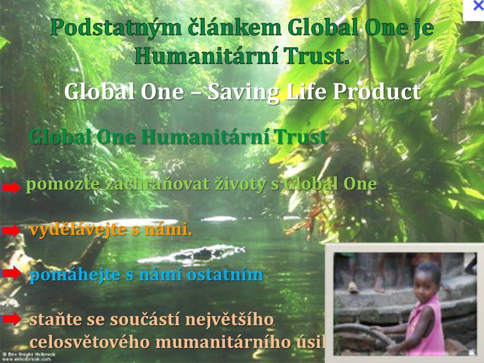 Global One Humanitární Trust Global One Humanitární Trust pomozte zachraňovat životy s Global One pomozte zachraňovat životy s Global One vydělávejte s námi.
