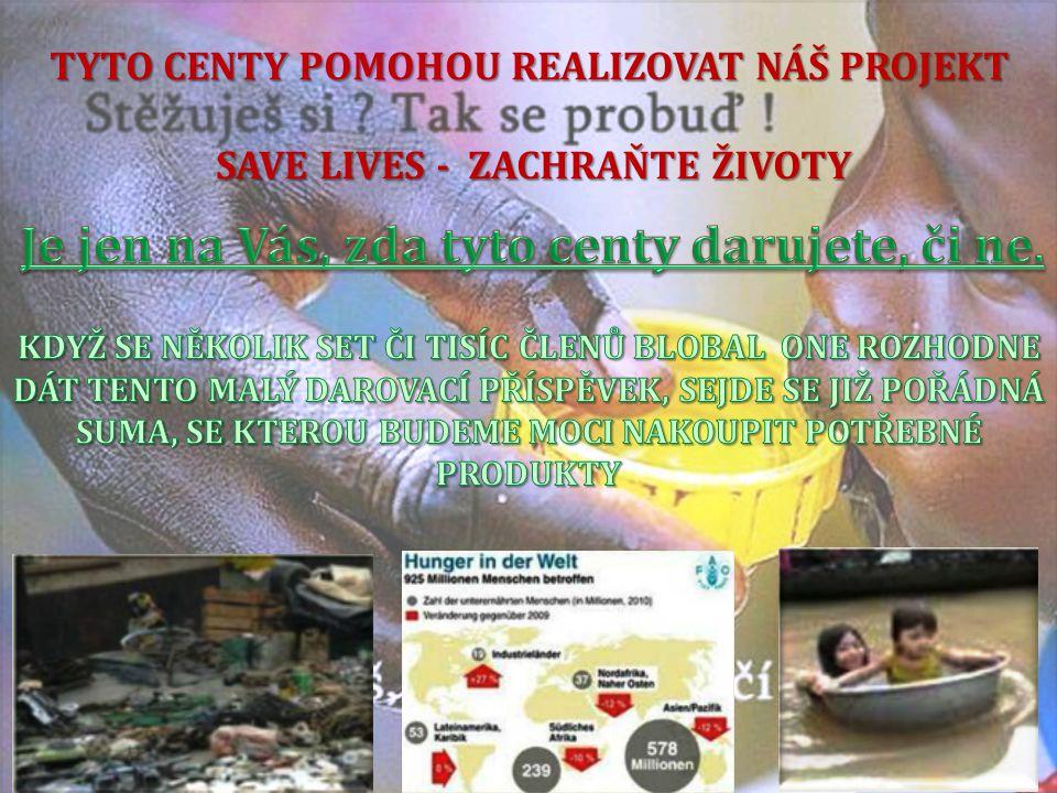 TYTO CENTY POMOHOU REALIZOVAT NÁŠ PROJEKT SAVE LIVES - ZACHRAŇTE ŽIVOTY SAVE LIVES - ZACHRAŇTE ŽIVOTY
