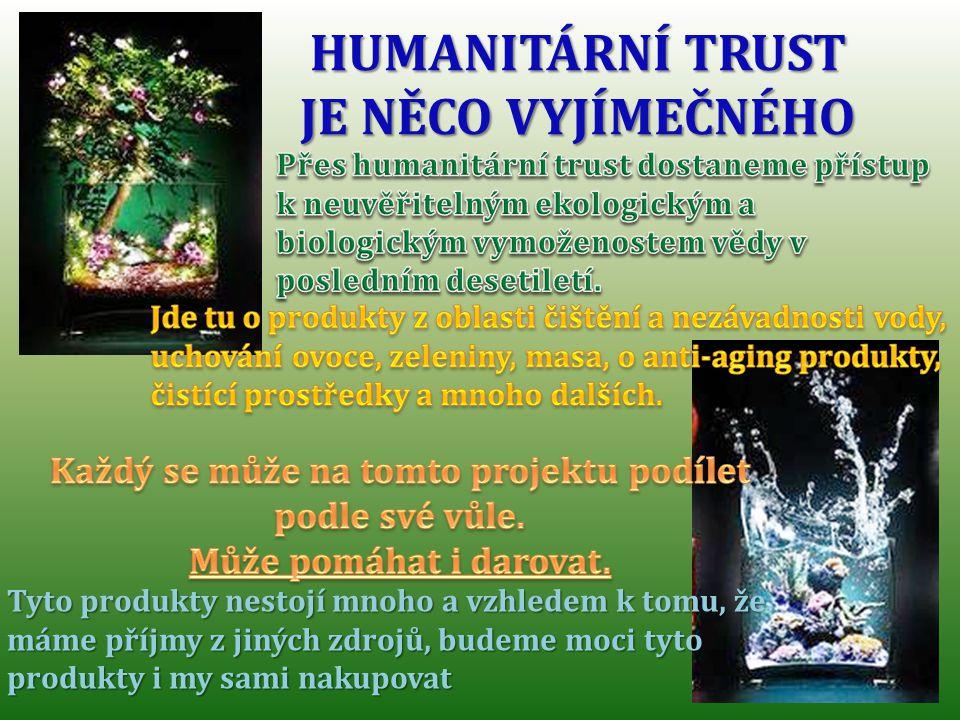 HUMANITÁRNÍ TRUST JE NĚCO VYJÍMEČNÉHO Tyto produkty nestojí mnoho a vzhledem k tomu, že máme příjmy z jiných zdrojů, budeme moci tyto produkty i my sami nakupovat