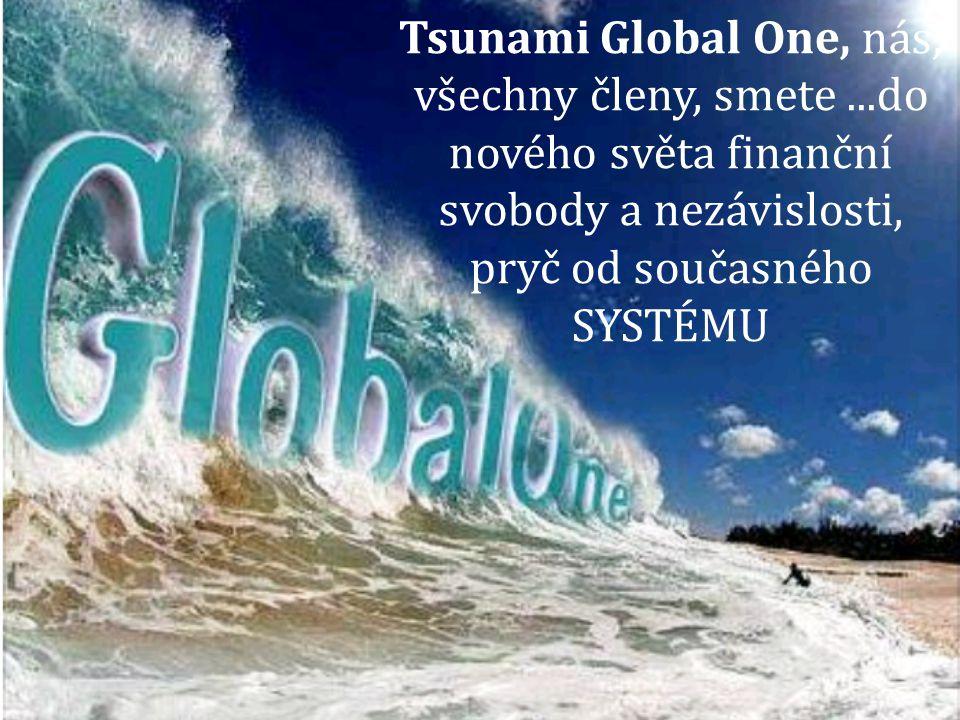 Tsunami Global One, nás, všechny členy, smete...do nového světa finanční svobody a nezávislosti, pryč od současného SYSTÉMU