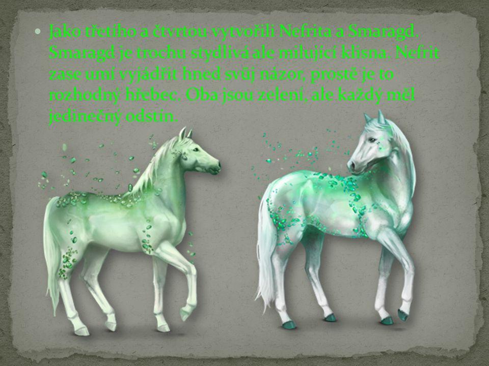 Jako třetího a čtvrtou vytvořili Nefrita a Smaragd.