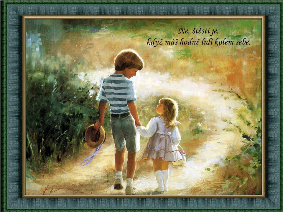 Víš co je štěstí? Když slibuje Ti někdo modré z nebe?