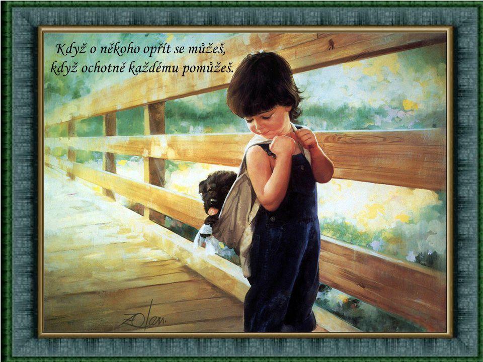 Štěstí je, když pro někoho něco znamenáš, když někomu radost uděláš.