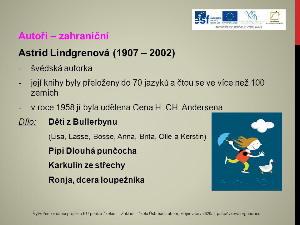 Autoři – zahraniční Astrid Lindgrenová (1907 – 2002) -švédská autorka -její knihy byly přeloženy do 70 jazyků a čtou se ve více než 100 zemích -v roce