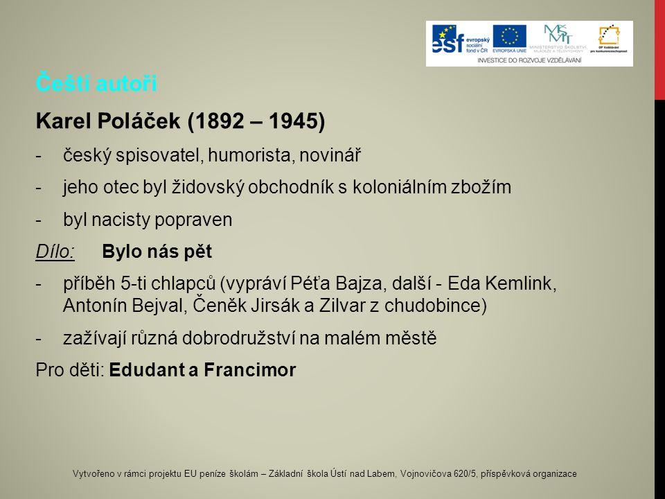 Čeští autoři Karel Poláček (1892 – 1945) -český spisovatel, humorista, novinář -jeho otec byl židovský obchodník s koloniálním zbožím -byl nacisty pop