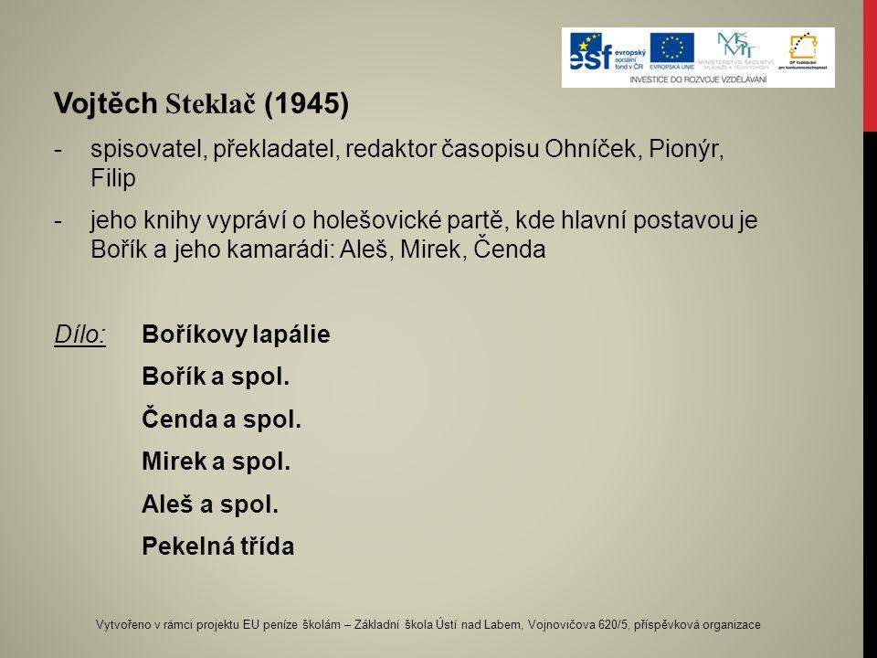 Vojtěch S teklač (1945) -s-spisovatel, překladatel, redaktor časopisu Ohníček, Pionýr, Filip -j-jeho knihy vypráví o holešovické partě, kde hlavní pos
