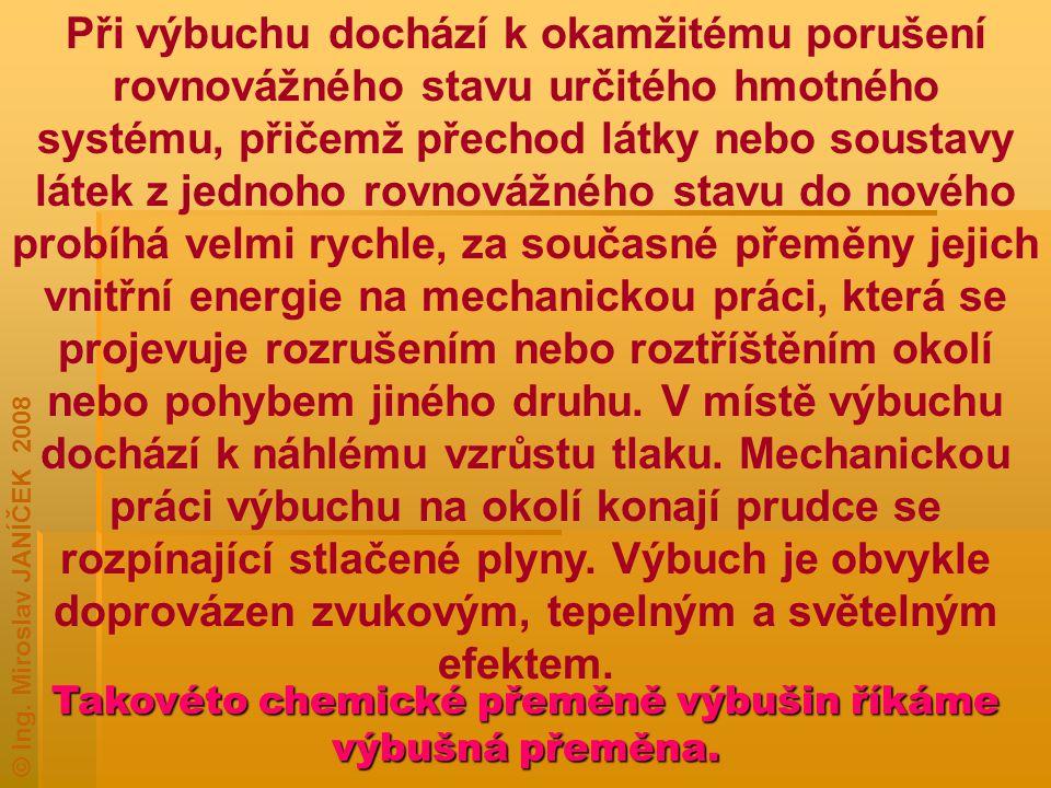 DRUHY VÝBUCHŮ: a) mechanický (exploze) - výbuch láhví se stlačeným plynem, výbuch parního kotle; b) nukleární (jaderný) - štěpení-štěpná reakce, slučování - syntéza; c) elektrický - vzniká rychlou přeměnou elektrické energie na energii jinou (kulový blesk, elektrická rozněcovadla); d) chemický - přeměna chemické energie (výbuch nálože trhaviny).