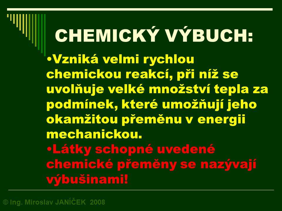 Chemický výbuch je podmíněn: a) velkou rychlostí chemické přeměny; b) exotermičností chemické reakce (vysoká teplota); c) samovolným šířením reakce; d) možnosti přeměny tepelné energie v mechanickou (vývoj plynu).
