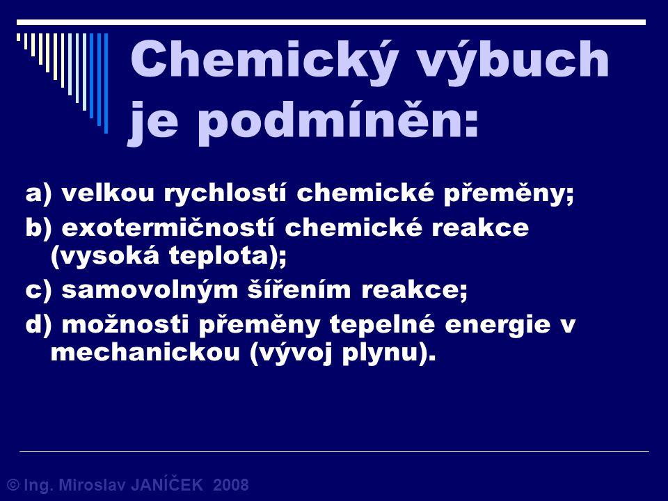 Chemický výbuch je podmíněn: a) velkou rychlostí chemické přeměny; b) exotermičností chemické reakce (vysoká teplota); c) samovolným šířením reakce; d