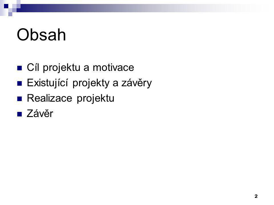 2 Obsah Cíl projektu a motivace Existující projekty a závěry Realizace projektu Závěr
