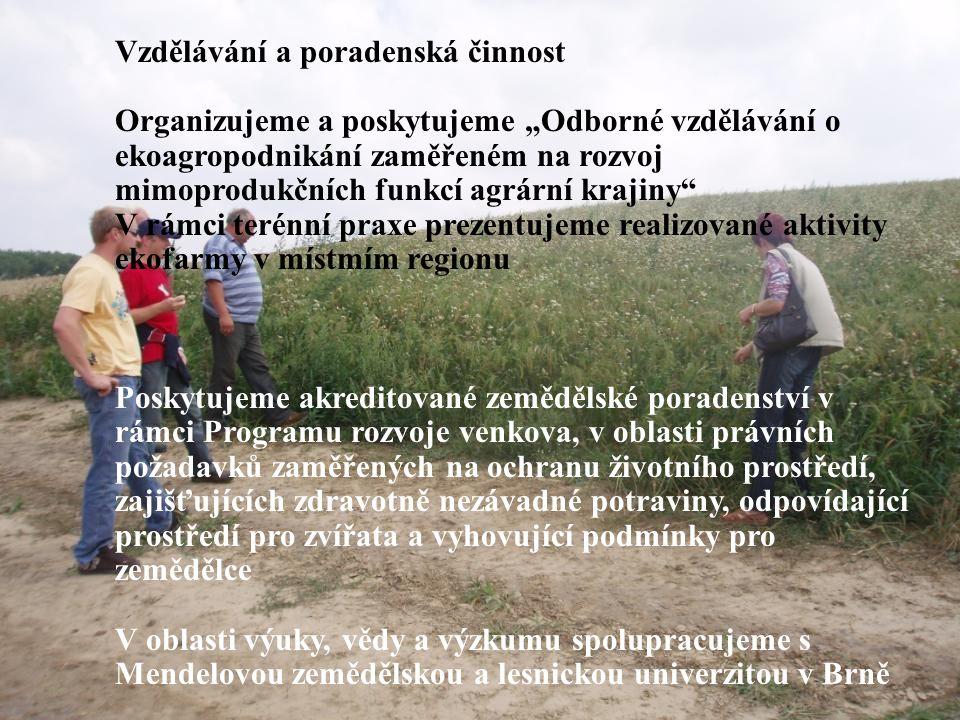 """MZLU Brno Vzdělávání a poradenská činnost Organizujeme a poskytujeme """"Odborné vzdělávání o ekoagropodnikání zaměřeném na rozvoj mimoprodukčních funkcí agrární krajiny V rámci terénní praxe prezentujeme realizované aktivity ekofarmy v místmím regionu Poskytujeme akreditované zemědělské poradenství v rámci Programu rozvoje venkova, v oblasti právních požadavků zaměřených na ochranu životního prostředí, zajišťujících zdravotně nezávadné potraviny, odpovídající prostředí pro zvířata a vyhovující podmínky pro zemědělce V oblasti výuky, vědy a výzkumu spolupracujeme s Mendelovou zemědělskou a lesnickou univerzitou v Brně"""