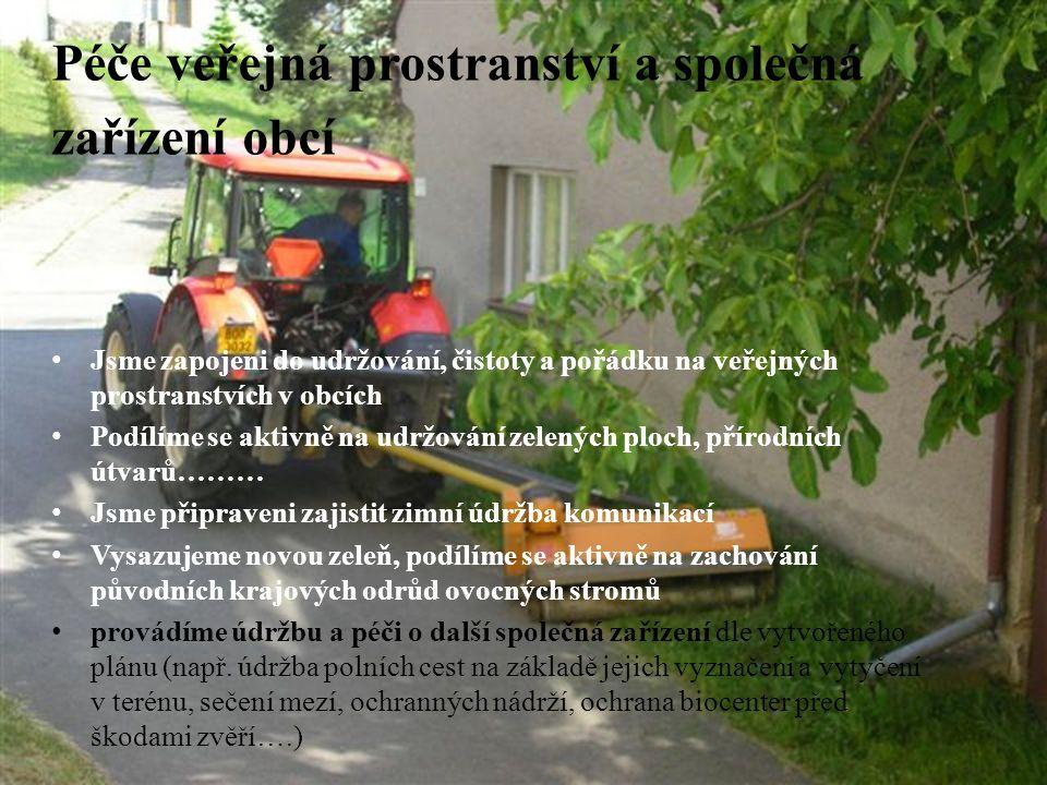MZLU Brno Jsme zapojeni do udržování, čistoty a pořádku na veřejných prostranstvích v obcích Podílíme se aktivně na udržování zelených ploch, přírodních útvarů……… Jsme připraveni zajistit zimní údržba komunikací Vysazujeme novou zeleň, podílíme se aktivně na zachování původních krajových odrůd ovocných stromů provádíme údržbu a péči o další společná zařízení dle vytvořeného plánu (např.