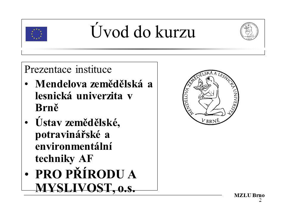 MZLU Brno Úvod do kurzu Prezentace instituce Mendelova zemědělská a lesnická univerzita v Brně Ústav zemědělské, potravinářské a environmentální techn