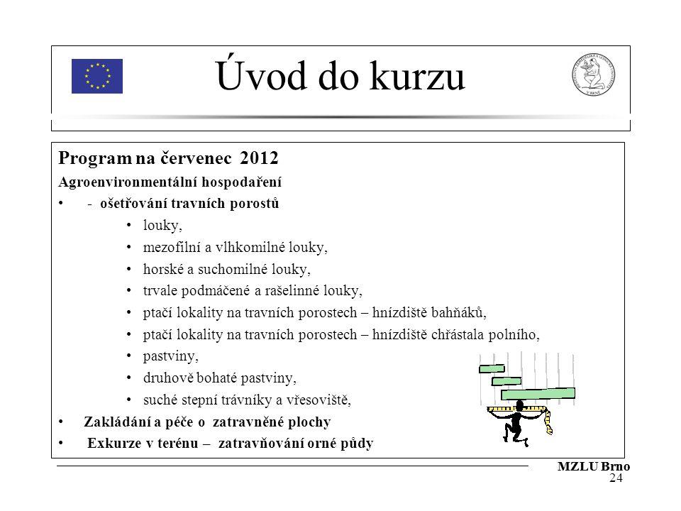 Úvod do kurzu Program na červenec 2012 Agroenvironmentální hospodaření - ošetřování travních porostů louky, mezofilní a vlhkomilné louky, horské a suc