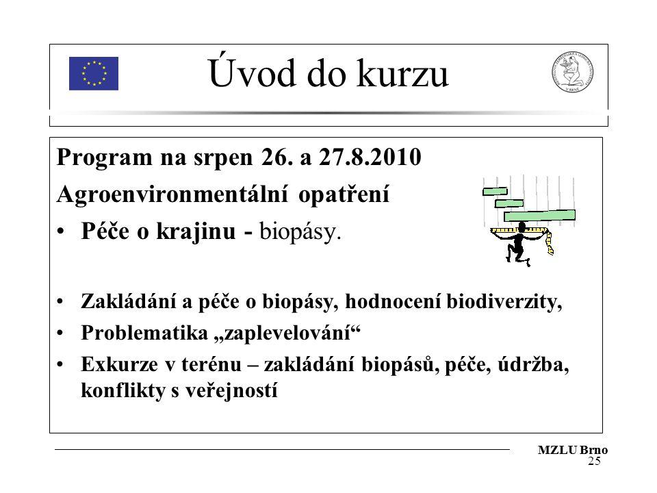 Úvod do kurzu Program na srpen 26. a 27.8.2010 Agroenvironmentální opatření Péče o krajinu - biopásy. Zakládání a péče o biopásy, hodnocení biodiverzi
