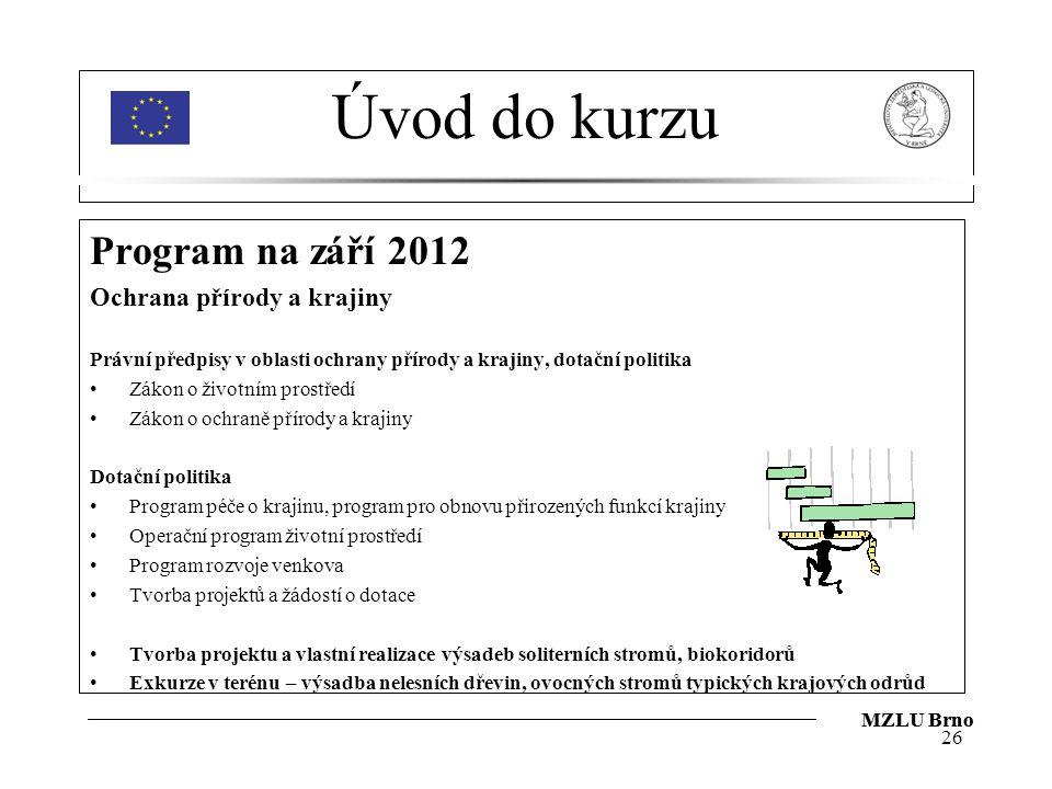 Úvod do kurzu Program na září 2012 Ochrana přírody a krajiny Právní předpisy v oblasti ochrany přírody a krajiny, dotační politika Zákon o životním pr