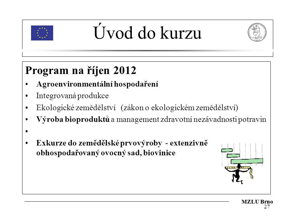 Úvod do kurzu Program na říjen 2012 Agroenvironmentální hospodaření Integrovaná produkce Ekologické zemědělství (zákon o ekologickém zemědělství) Výro