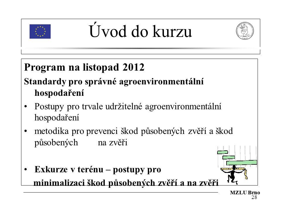 Úvod do kurzu Program na listopad 2012 Standardy pro správné agroenvironmentální hospodaření Postupy pro trvale udržitelné agroenvironmentální hospodaření metodika pro prevenci škod působených zvěří a škod působených na zvěři Exkurze v terénu – postupy pro minimalizaci škod působených zvěří a na zvěři 28 MZLU Brno