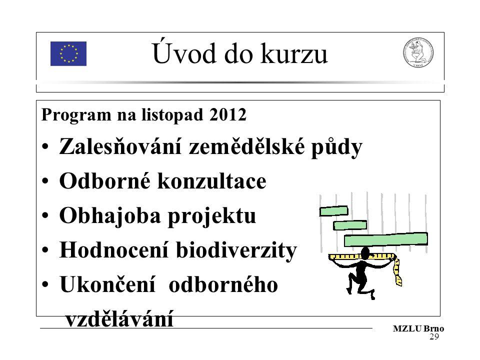 Úvod do kurzu Program na listopad 2012 Zalesňování zemědělské půdy Odborné konzultace Obhajoba projektu Hodnocení biodiverzity Ukončení odborného vzdělávání 29 MZLU Brno