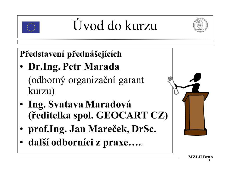 Úvod do kurzu Představení přednášejících Dr.Ing. Petr Marada (odborný organizační garant kurzu) Ing. Svatava Maradová (ředitelka spol. GEOCART CZ) pro