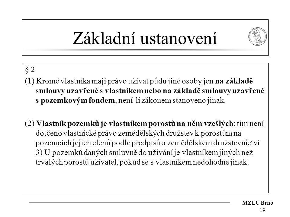 MZLU Brno Základní ustanovení § 2 (1) Kromě vlastníka mají právo užívat půdu jiné osoby jen na základě smlouvy uzavřené s vlastníkem nebo na základě s