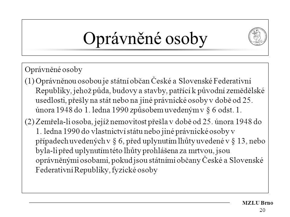 MZLU Brno Oprávněné osoby (1)Oprávněnou osobou je státní občan České a Slovenské Federativní Republiky, jehož půda, budovy a stavby, patřící k původní