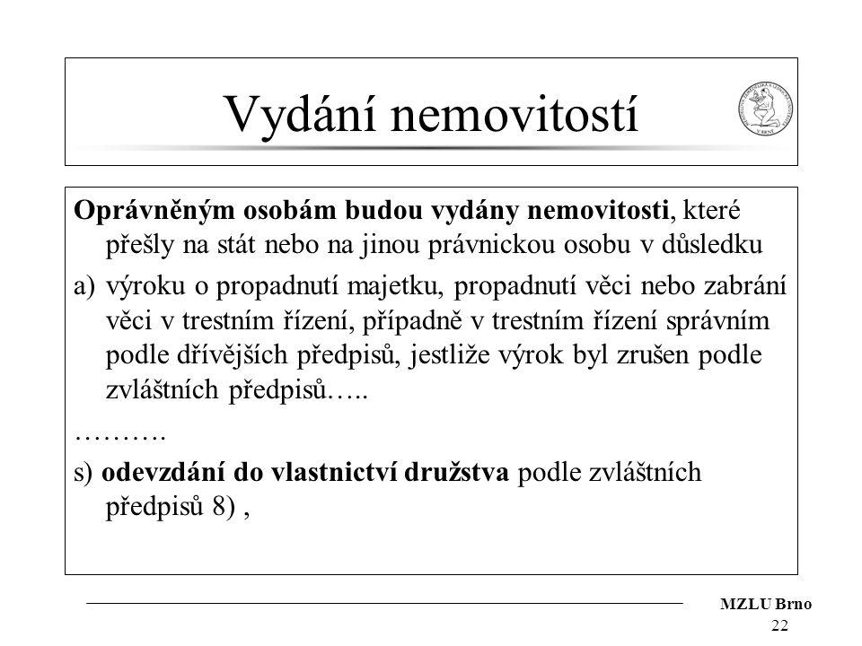 MZLU Brno Vydání nemovitostí Oprávněným osobám budou vydány nemovitosti, které přešly na stát nebo na jinou právnickou osobu v důsledku a)výroku o pro