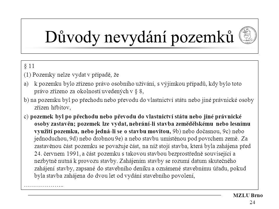 MZLU Brno Důvody nevydání pozemků § 11 (1) Pozemky nelze vydat v případě, že a)k pozemku bylo zřízeno právo osobního užívání, s výjimkou případů, kdy