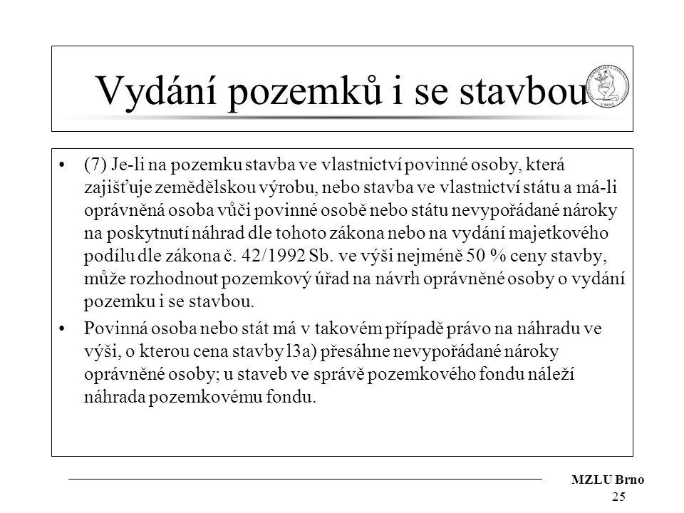 MZLU Brno Vydání pozemků i se stavbou (7) Je-li na pozemku stavba ve vlastnictví povinné osoby, která zajišťuje zemědělskou výrobu, nebo stavba ve vla