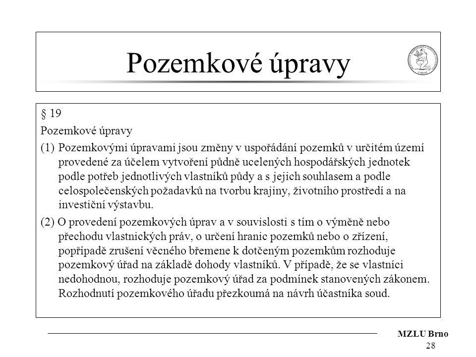 MZLU Brno Pozemkové úpravy § 19 Pozemkové úpravy (1)Pozemkovými úpravami jsou změny v uspořádání pozemků v určitém území provedené za účelem vytvoření