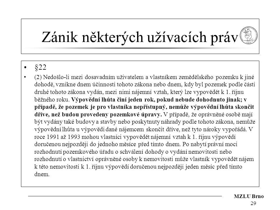 MZLU Brno Zánik některých užívacích práv §22 (2) Nedošlo-li mezi dosavadním uživatelem a vlastníkem zemědělského pozemku k jiné dohodě, vznikne dnem ú