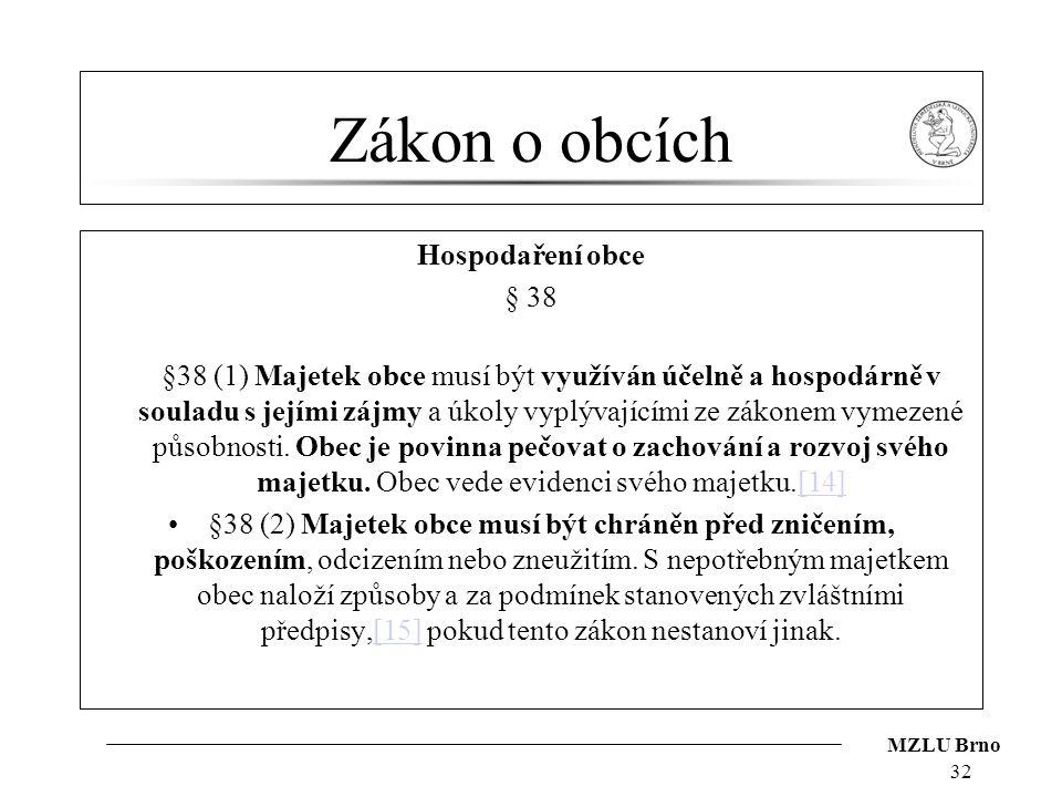 MZLU Brno Zákon o obcích Hospodaření obce § 38 §38 (1) Majetek obce musí být využíván účelně a hospodárně v souladu s jejími zájmy a úkoly vyplývající
