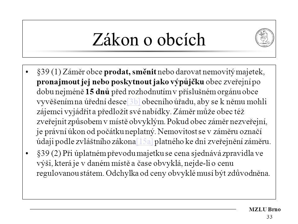 MZLU Brno Zákon o obcích §39 (1) Záměr obce prodat, směnit nebo darovat nemovitý majetek, pronajmout jej nebo poskytnout jako výpůjčku obec zveřejní p