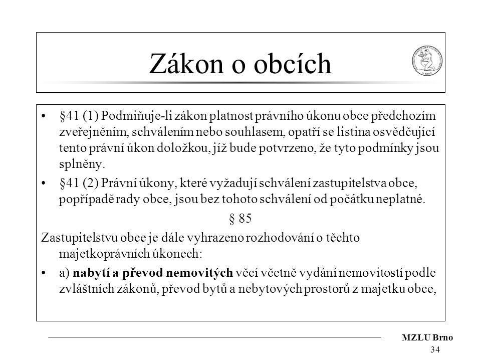 MZLU Brno Zákon o obcích §41 (1) Podmiňuje-li zákon platnost právního úkonu obce předchozím zveřejněním, schválením nebo souhlasem, opatří se listina