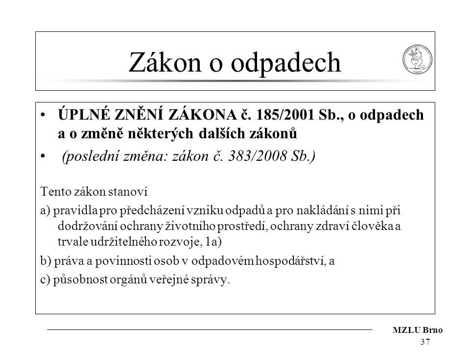 MZLU Brno Zákon o odpadech ÚPLNÉ ZNĚNÍ ZÁKONA č. 185/2001 Sb., o odpadech a o změně některých dalších zákonů (poslední změna: zákon č. 383/2008 Sb.) T