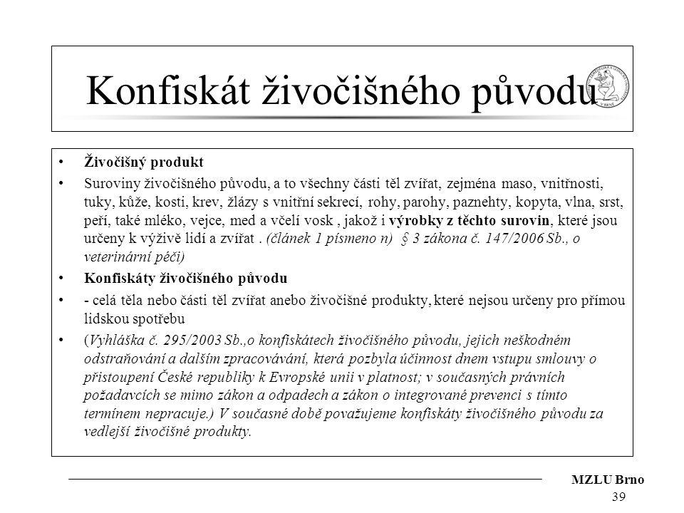 MZLU Brno Konfiskát živočišného původu Živočišný produkt Suroviny živočišného původu, a to všechny části těl zvířat, zejména maso, vnitřnosti, tuky, k