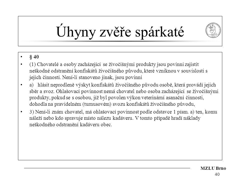 MZLU Brno Úhyny zvěře spárkaté § 40 (1) Chovatelé a osoby zacházející se živočišnými produkty jsou povinni zajistit neškodné odstranění konfiskátů živ