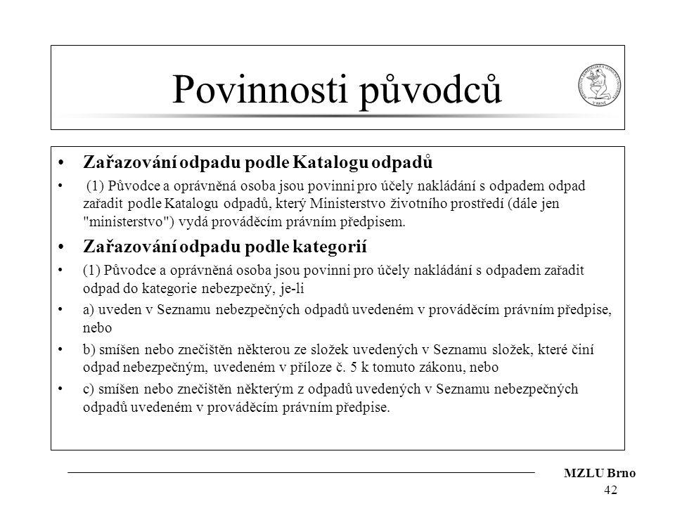 MZLU Brno Povinnosti původců Zařazování odpadu podle Katalogu odpadů (1) Původce a oprávněná osoba jsou povinni pro účely nakládání s odpadem odpad za