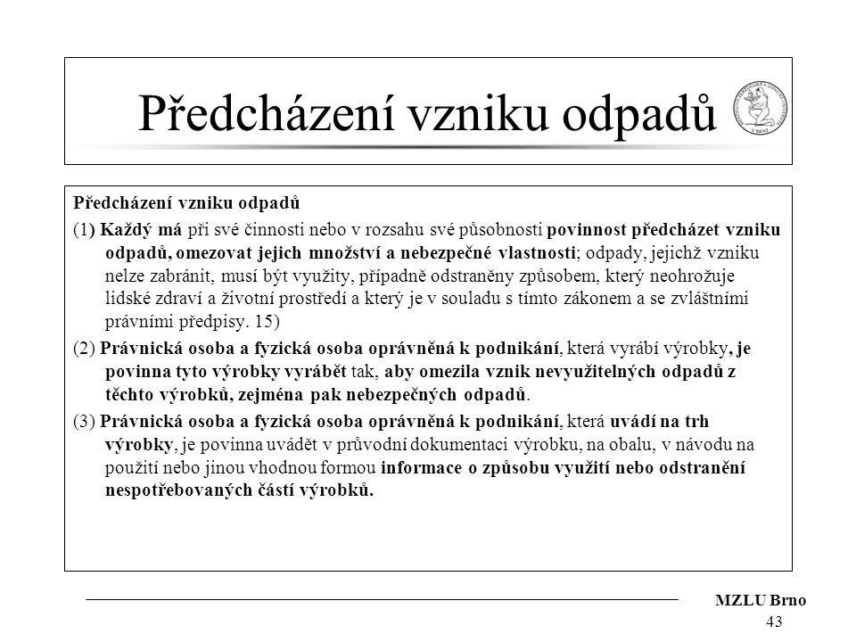 MZLU Brno Předcházení vzniku odpadů (1) Každý má při své činnosti nebo v rozsahu své působnosti povinnost předcházet vzniku odpadů, omezovat jejich mn