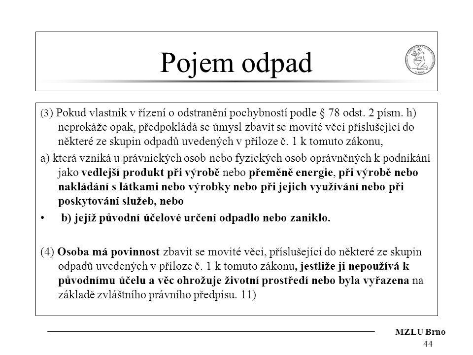 MZLU Brno Pojem odpad (3 ) Pokud vlastník v řízení o odstranění pochybností podle § 78 odst. 2 písm. h) neprokáže opak, předpokládá se úmysl zbavit se