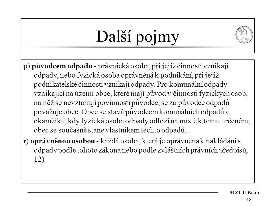 MZLU Brno Další pojmy p) původcem odpadů - právnická osoba, při jejíž činnosti vznikají odpady, nebo fyzická osoba oprávněná k podnikání, při jejíž po