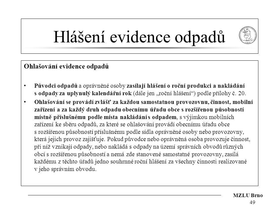MZLU Brno Hlášení evidence odpadů Ohlašování evidence odpadů Původci odpadů a oprávněné osoby zasílají hlášení o roční produkci a nakládání s odpady z
