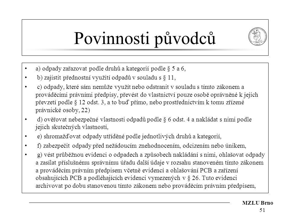 MZLU Brno Povinnosti původců a) odpady zařazovat podle druhů a kategorií podle § 5 a 6, b) zajistit přednostní využití odpadů v souladu s § 11, c) odp
