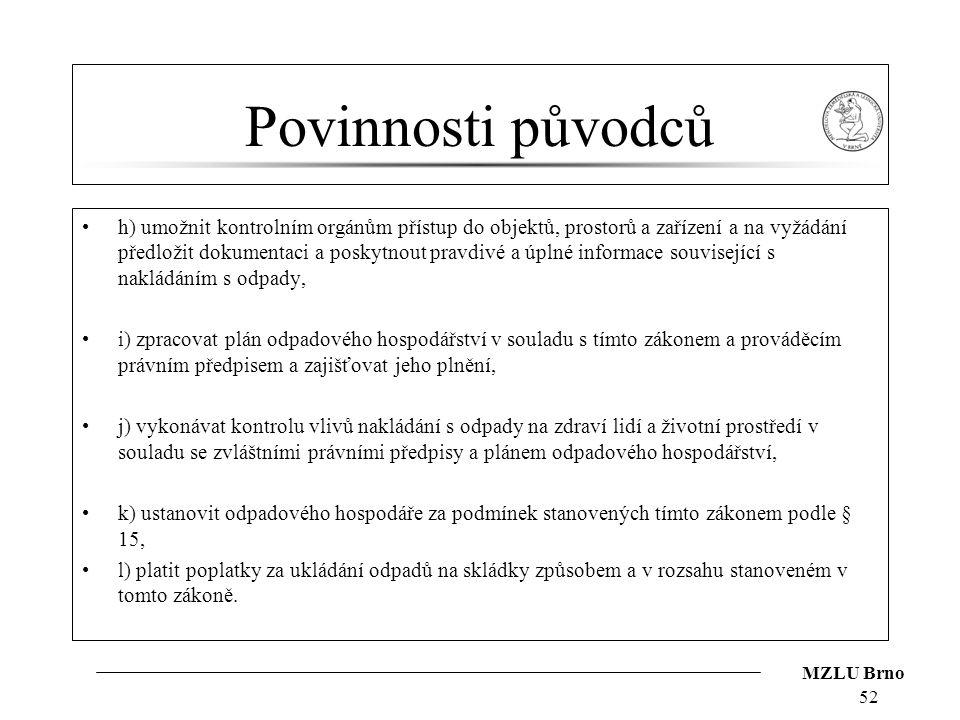 MZLU Brno Povinnosti původců h) umožnit kontrolním orgánům přístup do objektů, prostorů a zařízení a na vyžádání předložit dokumentaci a poskytnout pr