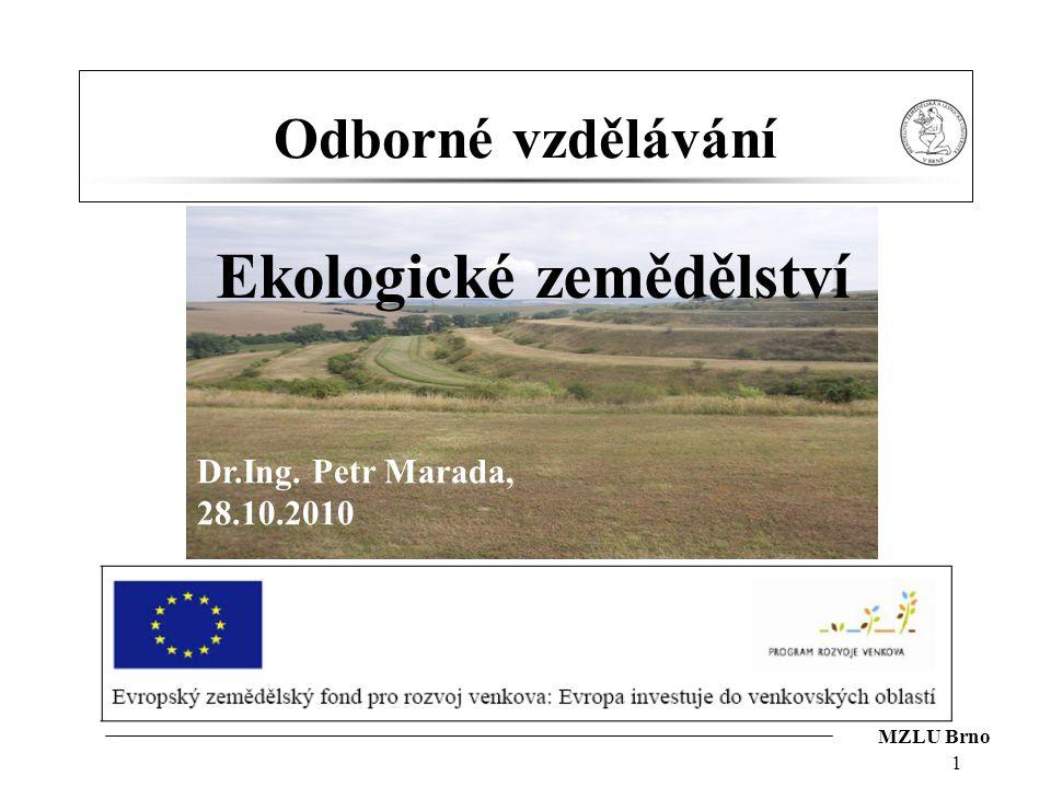 MZLU Brno 1 Odborné vzdělávání Ekologické zemědělství Dr.Ing. Petr Marada, 28.10.2010