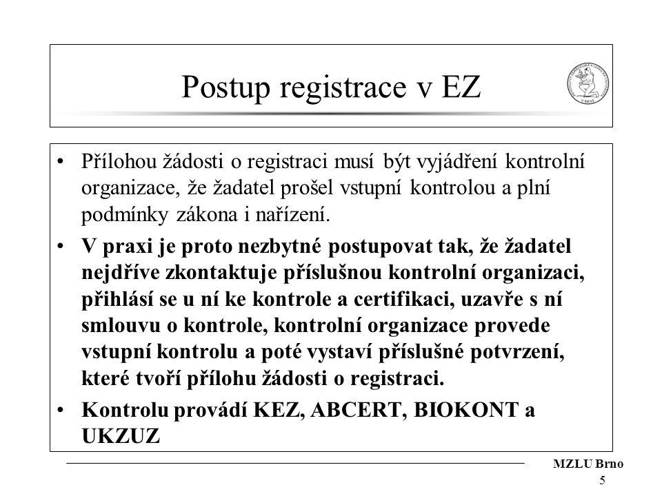 MZLU Brno Postup registrace v EZ Přílohou žádosti o registraci musí být vyjádření kontrolní organizace, že žadatel prošel vstupní kontrolou a plní pod